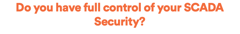 Do you have full control of your SCADA Security?